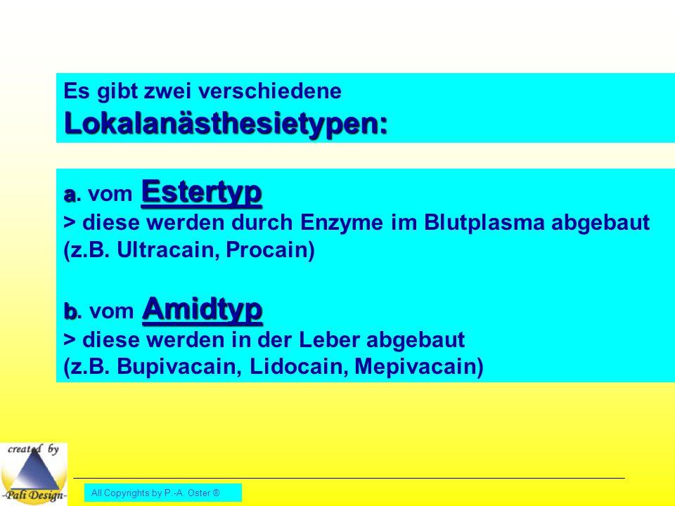 All Copyrights by P.-A. Oster ® Lokalanästhesietypen: Es gibt zwei verschiedene Lokalanästhesietypen: a Estertyp a. vom Estertyp > diese werden durch