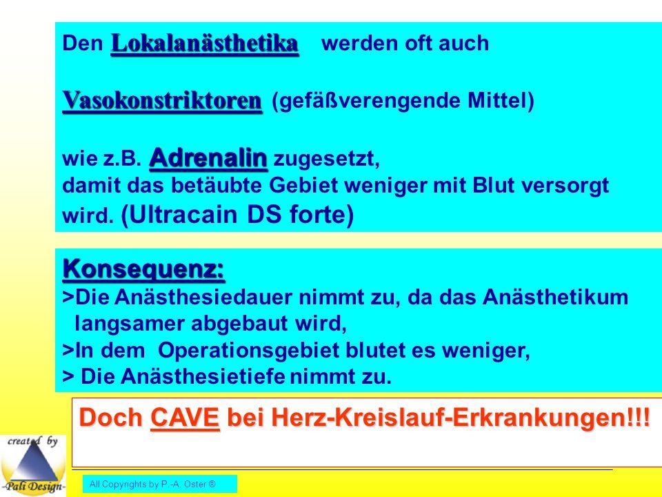 All Copyrights by P.-A. Oster ® Lokalanästhetika Den Lokalanästhetika werden oft auch Vasokonstriktoren Vasokonstriktoren (gefäßverengende Mittel) Adr