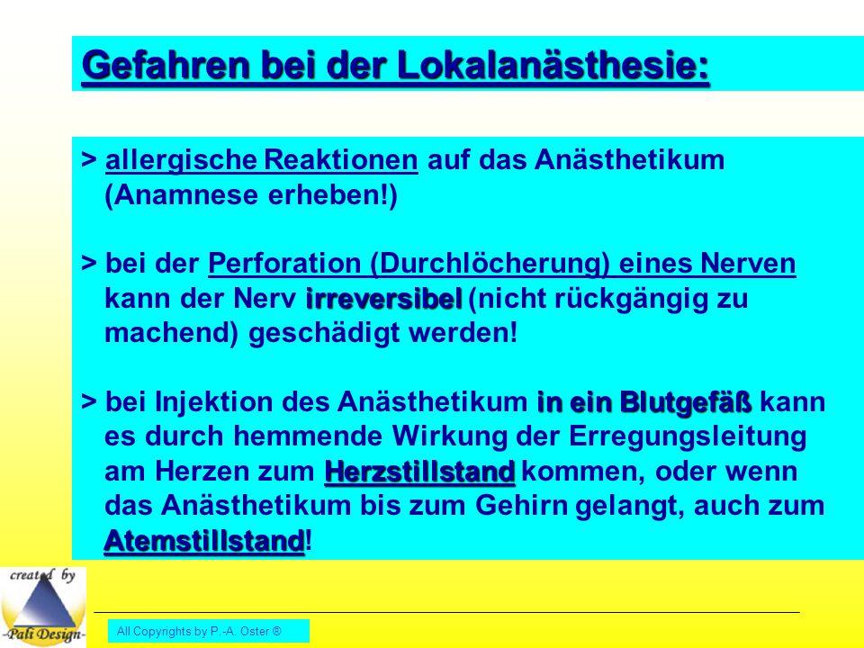 All Copyrights by P.-A. Oster ® Gefahren bei der Lokalanästhesie: > allergische Reaktionen auf das Anästhetikum (Anamnese erheben!) irreversibel > bei