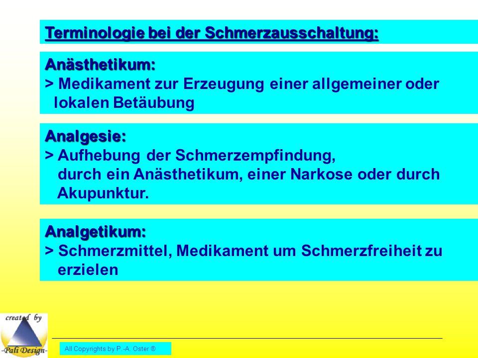 All Copyrights by P.-A. Oster ® Terminologie bei der Schmerzausschaltung: Anästhetikum: > Medikament zur Erzeugung einer allgemeiner oder lokalen Betä