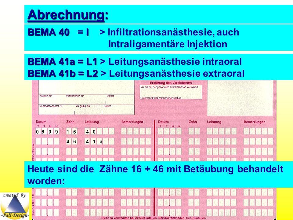 All Copyrights by P.-A. Oster ® Abrechnung: BEMA 40I BEMA 40 = I > Infiltrationsanästhesie, auch Intraligamentäre Injektion Heute sind die Zähne 16 +