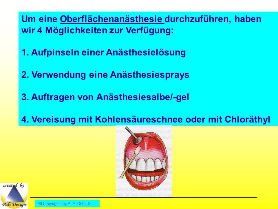All Copyrights by P.-A. Oster ® Um eine Oberflächenanästhesie durchzuführen, haben wir 4 Möglichkeiten zur Verfügung: 1. Aufpinseln einer Anästhesielö