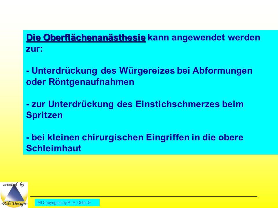 All Copyrights by P.-A. Oster ® Die Oberflächenanästhesie Die Oberflächenanästhesie kann angewendet werden zur: - Unterdrückung des Würgereizes bei Ab