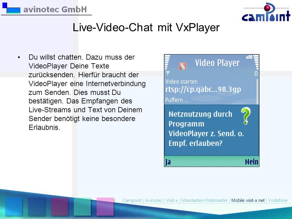 Live-Video-Chat mit VxPlayer Du willst chatten. Dazu muss der VideoPlayer Deine Texte zurücksenden. Hierfür braucht der VideoPlayer eine Internetverbi