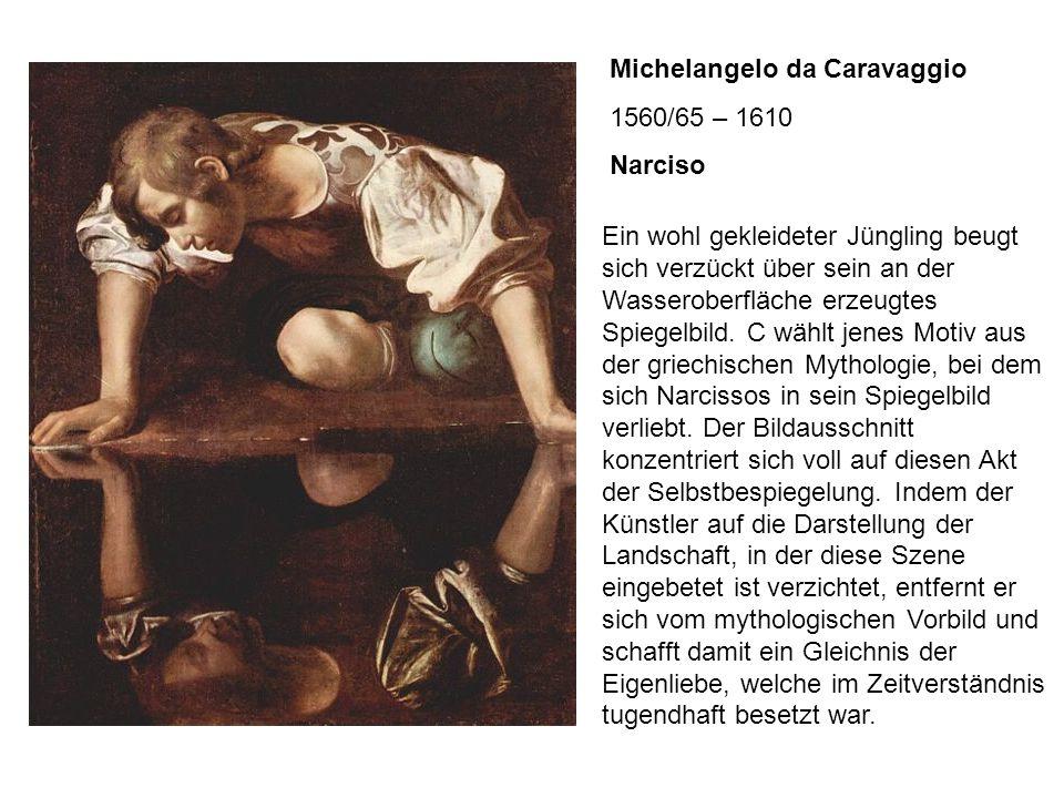 Michelangelo da Caravaggio 1560/65 – 1610 Narciso Ein wohl gekleideter Jüngling beugt sich verzückt über sein an der Wasseroberfläche erzeugtes Spiege