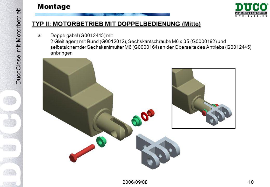 2006/09/0810 Montage TYP II: MOTORBETRIEB MIT DOPPELBEDIENUNG (Mitte) DucoClose mit Motorbetrieb a.Doppelgabel (G0012443) mit 2 Gleitlagern mit Bund (G0012012), Sechskantschraube M6 x 35 (G0000192) und selbstsichernder Sechskantmutter M6 (G0000164) an der Oberseite des Antriebs (G0012445) anbringen