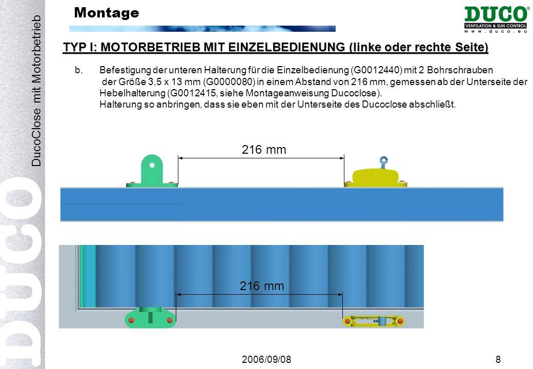 2006/09/089 Montage TYP I: MOTORBETRIEB MIT EINZELBEDIENUNG (linke oder rechte Seite) DucoClose mit Motorbetrieb c.Erst den Antrieb (G0012445) mit 2 Gleitlagern mit Bund (G0012012), Sechskantschraube M6 x 35 (G0000192) und Sicherungsmutter M6 (G0000164) an der unteren Halterung anbringen.