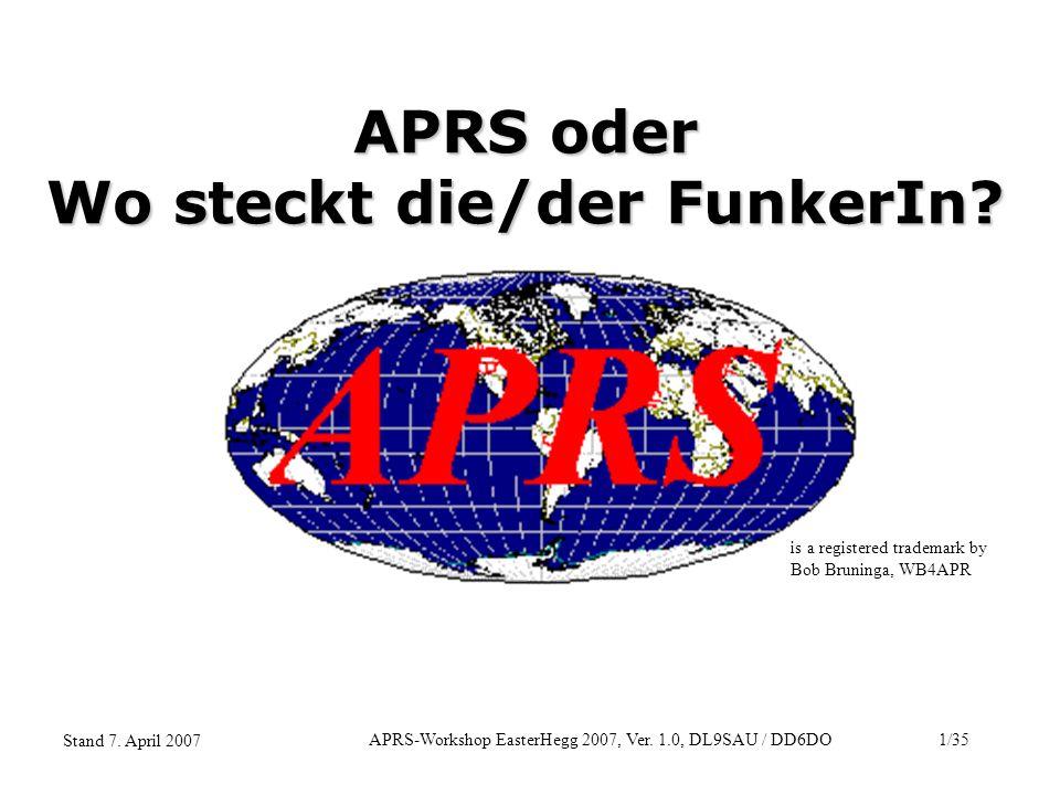 APRS-Workshop EasterHegg 2007, Ver. 1.0, DL9SAU / DD6DO1/35 Stand 7. April 2007 APRS oder Wo steckt die/der FunkerIn? is a registered trademark by Bob