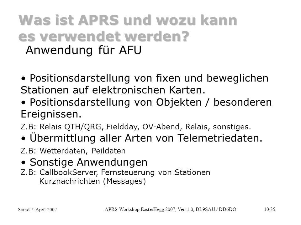 APRS-Workshop EasterHegg 2007, Ver. 1.0, DL9SAU / DD6DO10/35 Stand 7. April 2007 Was ist APRS und wozu kann es verwendet werden? Anwendung für AFU Pos