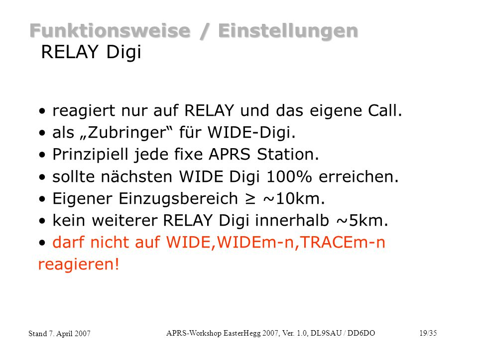 APRS-Workshop EasterHegg 2007, Ver. 1.0, DL9SAU / DD6DO19/35 Stand 7. April 2007 Funktionsweise / Einstellungen RELAY Digi reagiert nur auf RELAY und