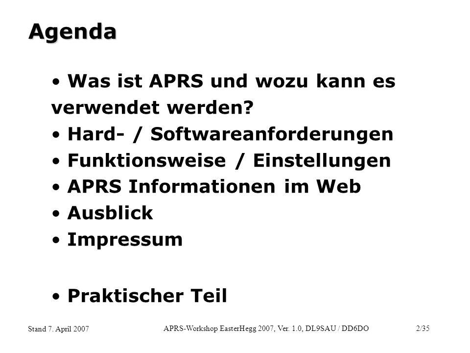 APRS-Workshop EasterHegg 2007, Ver. 1.0, DL9SAU / DD6DO2/35 Stand 7. April 2007 Agenda Was ist APRS und wozu kann es verwendet werden? Hard- / Softwar