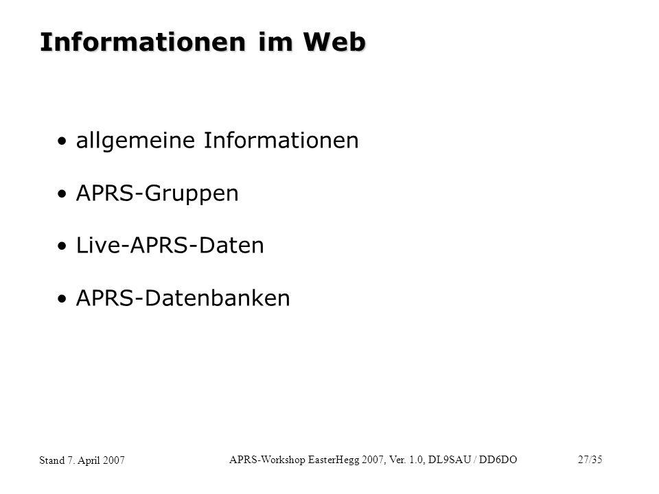 APRS-Workshop EasterHegg 2007, Ver. 1.0, DL9SAU / DD6DO27/35 Stand 7. April 2007 Informationen im Web allgemeine Informationen APRS-Gruppen Live-APRS-