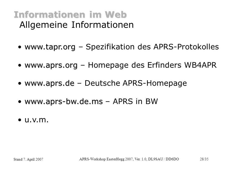 APRS-Workshop EasterHegg 2007, Ver. 1.0, DL9SAU / DD6DO28/35 Stand 7. April 2007 Informationen im Web Allgemeine Informationen www.tapr.org www.tapr.o