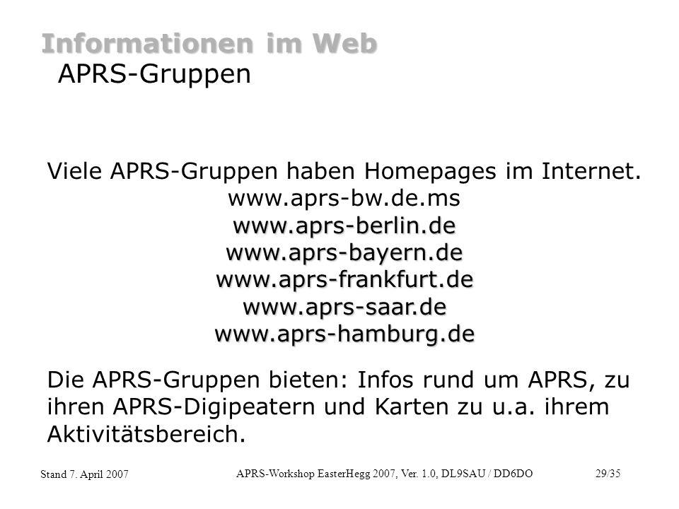 APRS-Workshop EasterHegg 2007, Ver. 1.0, DL9SAU / DD6DO29/35 Stand 7. April 2007 Informationen im Web APRS-Gruppen www.aprs-berlin.de www.aprs-bayern.