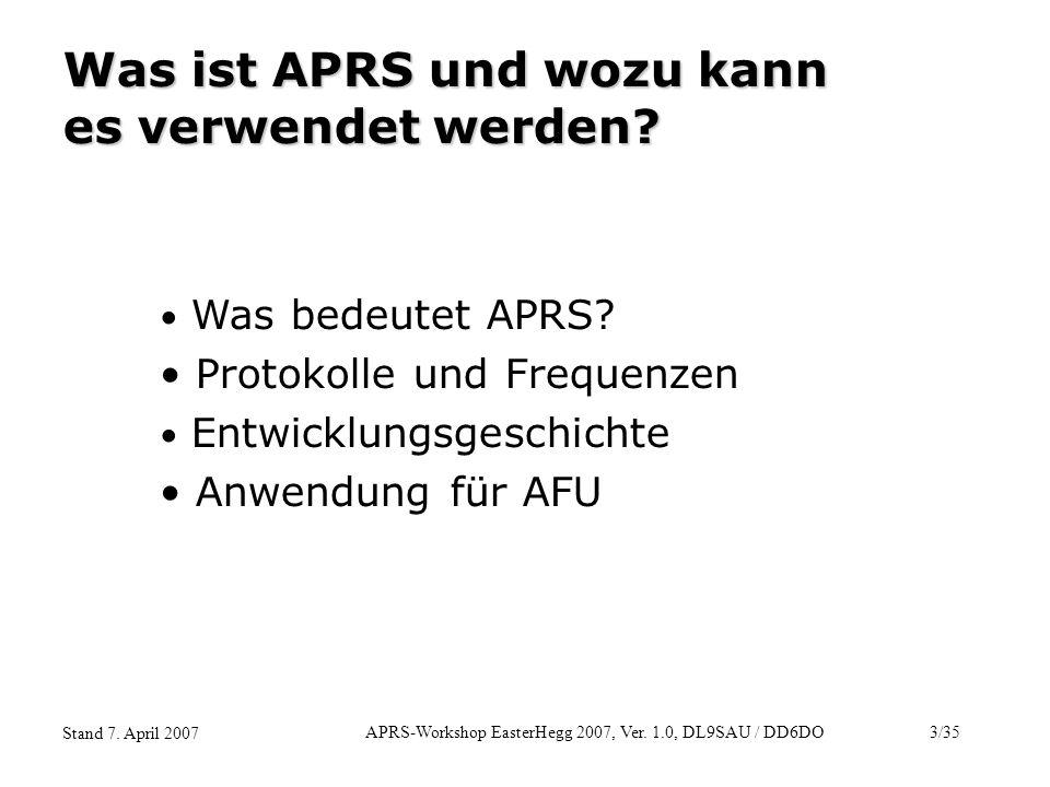 APRS-Workshop EasterHegg 2007, Ver. 1.0, DL9SAU / DD6DO3/35 Stand 7. April 2007 Was ist APRS und wozu kann es verwendet werden? Was bedeutet APRS? Pro