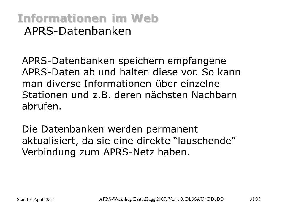 APRS-Workshop EasterHegg 2007, Ver. 1.0, DL9SAU / DD6DO31/35 Stand 7. April 2007 Informationen im Web APRS-Datenbanken APRS-Datenbanken speichern empf
