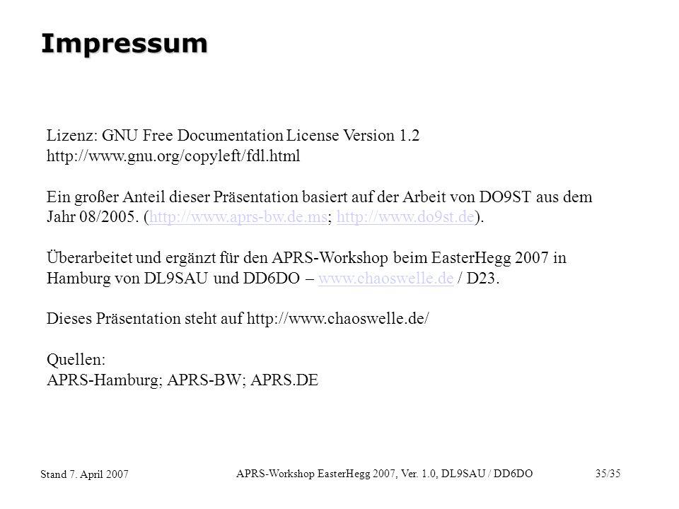 APRS-Workshop EasterHegg 2007, Ver. 1.0, DL9SAU / DD6DO35/35 Stand 7. April 2007 Impressum Lizenz: GNU Free Documentation License Version 1.2 http://w