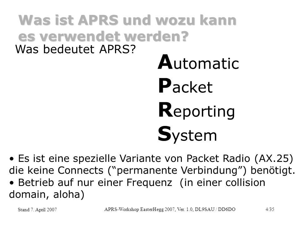 APRS-Workshop EasterHegg 2007, Ver. 1.0, DL9SAU / DD6DO4/35 Stand 7. April 2007 Was ist APRS und wozu kann es verwendet werden? Was bedeutet APRS? A u