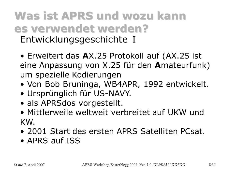 APRS-Workshop EasterHegg 2007, Ver. 1.0, DL9SAU / DD6DO8/35 Stand 7. April 2007 Was ist APRS und wozu kann es verwendet werden? Entwicklungsgeschichte