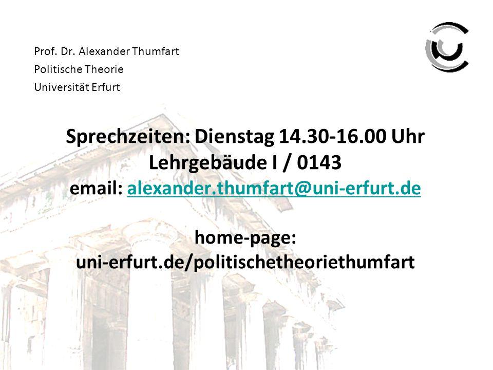 Sprechzeiten: Dienstag 14.30-16.00 Uhr Lehrgebäude I / 0143 email: alexander.thumfart@uni-erfurt.de home-page: uni-erfurt.de/politischetheoriethumfart