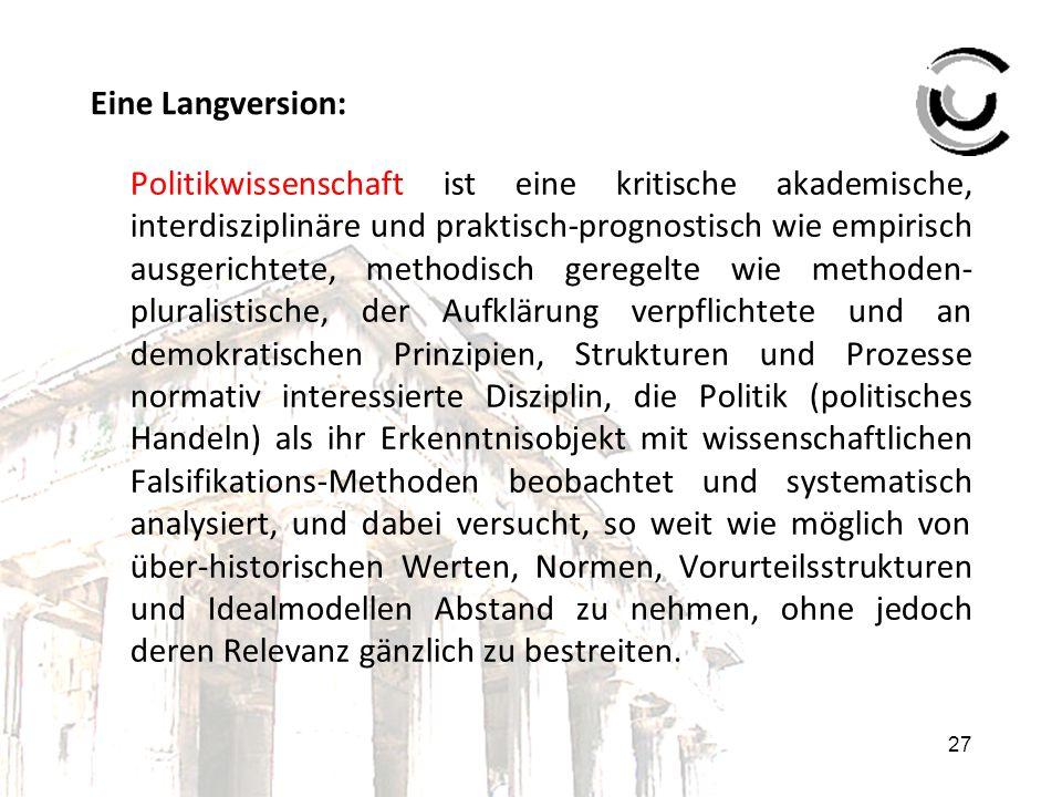 27 Eine Langversion: Politikwissenschaft ist eine kritische akademische, interdisziplinäre und praktisch-prognostisch wie empirisch ausgerichtete, met