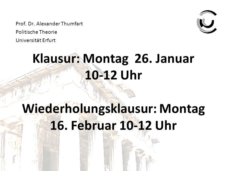 Klausur: Montag 26. Januar 10-12 Uhr Wiederholungsklausur: Montag 16. Februar 10-12 Uhr Prof. Dr. Alexander Thumfart Politische Theorie Universität Er