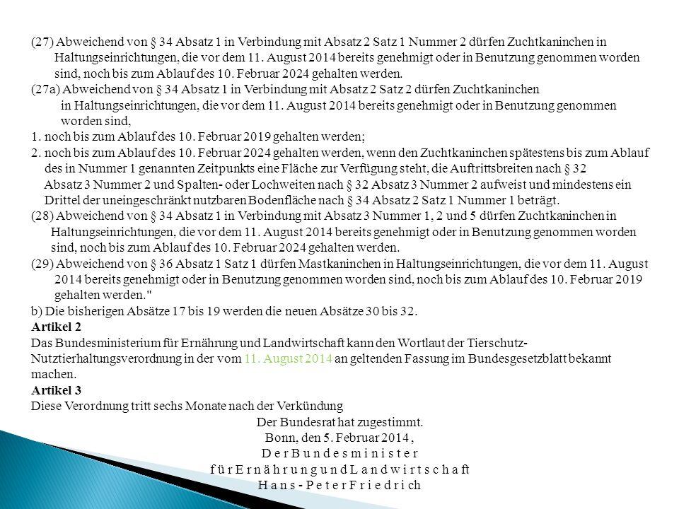 (27) Abweichend von § 34 Absatz 1 in Verbindung mit Absatz 2 Satz 1 Nummer 2 dürfen Zuchtkaninchen in Haltungseinrichtungen, die vor dem 11. August 20