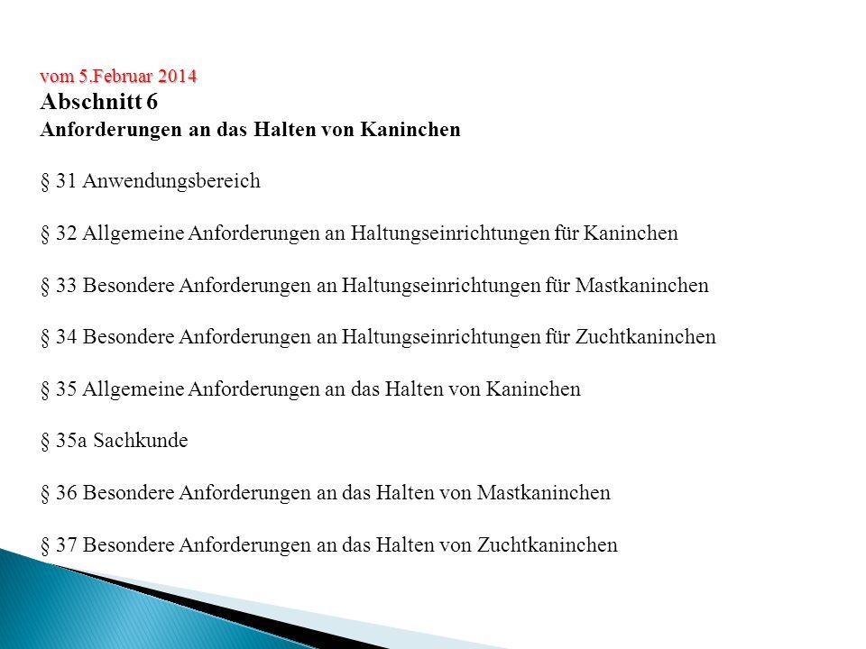 vom 5.Februar 2014 Abschnitt 6 Anforderungen an das Halten von Kaninchen § 31 Anwendungsbereich § 32 Allgemeine Anforderungen an Haltungseinrichtungen