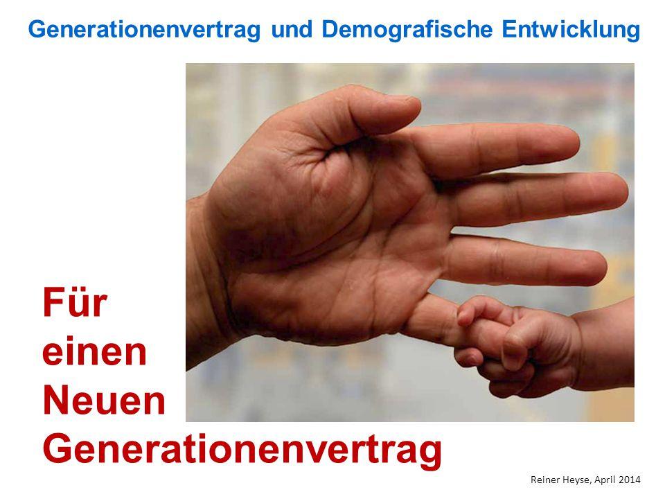 Für einen Neuen Generationenvertrag Generationenvertrag und Demografische Entwicklung Reiner Heyse, April 2014