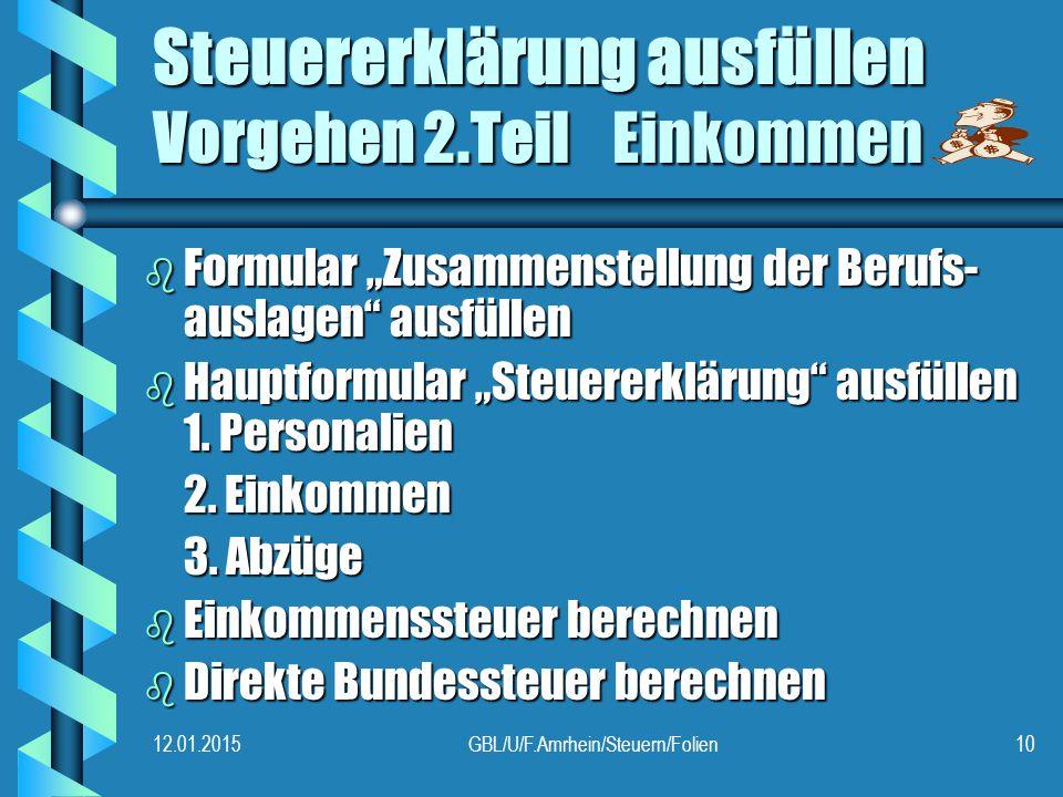 """12.01.2015GBL/U/F.Amrhein/Steuern/Folien10 Steuererklärung ausfüllen Vorgehen 2.Teil Einkommen b Formular """"Zusammenstellung der Berufs- auslagen ausfüllen b Hauptformular """"Steuererklärung ausfüllen 1."""
