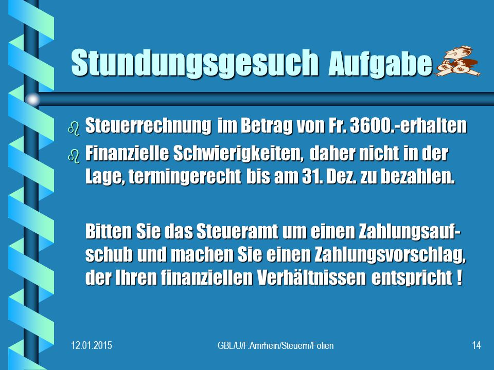 12.01.2015GBL/U/F.Amrhein/Steuern/Folien14 Stundungsgesuch Aufgabe b Steuerrechnung im Betrag von Fr.