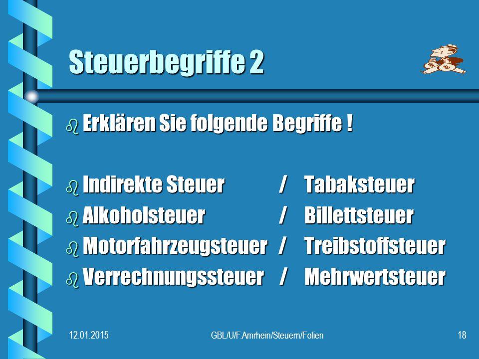 12.01.2015GBL/U/F.Amrhein/Steuern/Folien18 Steuerbegriffe 2 b Erklären Sie folgende Begriffe .