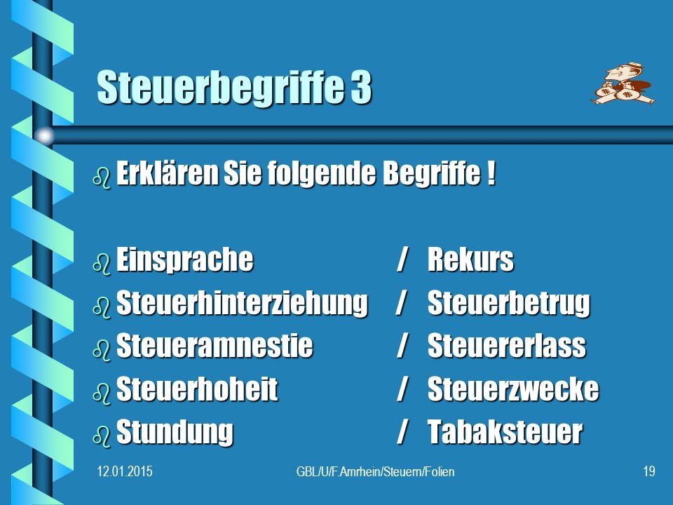 12.01.2015GBL/U/F.Amrhein/Steuern/Folien19 Steuerbegriffe 3 b Erklären Sie folgende Begriffe .