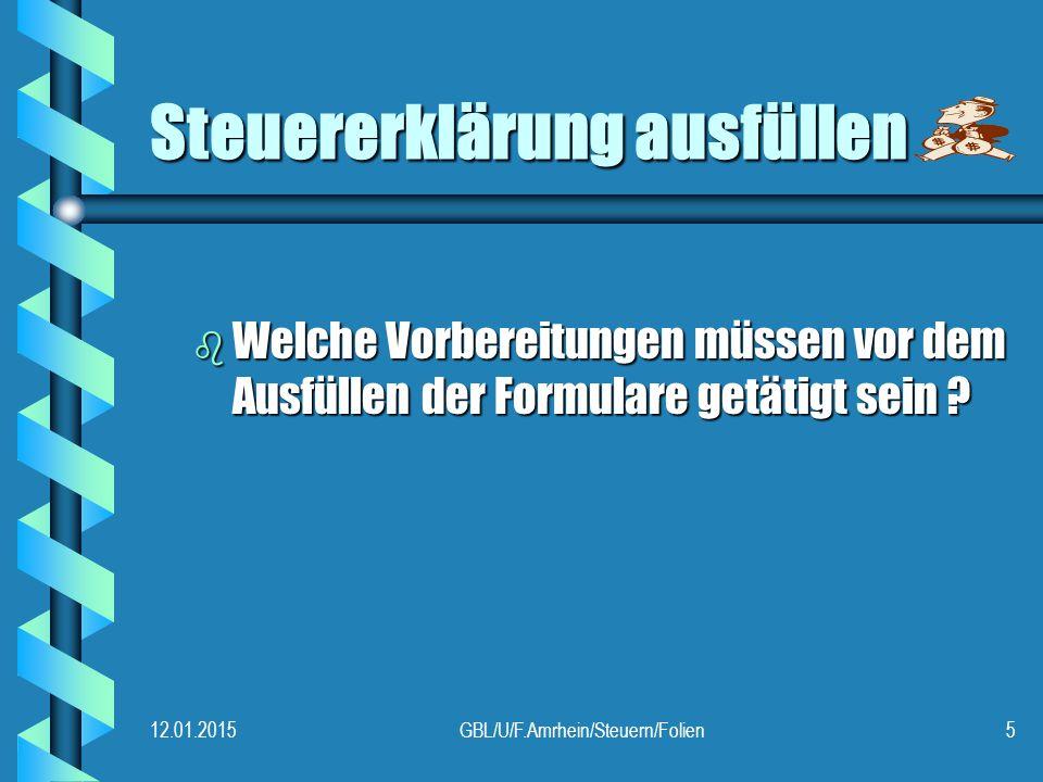 12.01.2015GBL/U/F.Amrhein/Steuern/Folien5 Steuererklärung ausfüllen b Welche Vorbereitungen müssen vor dem Ausfüllen der Formulare getätigt sein