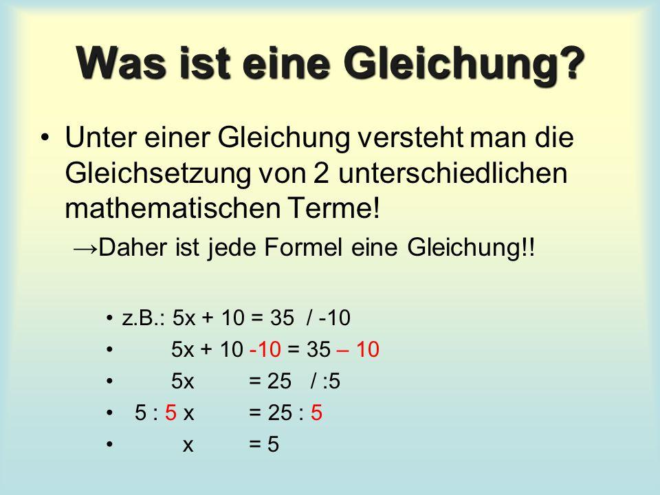 Was ist eine Gleichung? Unter einer Gleichung versteht man die Gleichsetzung von 2 unterschiedlichen mathematischen Terme! →Daher ist jede Formel eine