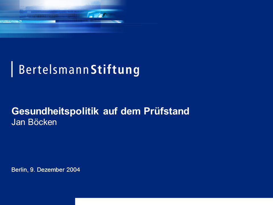 Gesundheitspolitik auf dem Prüfstand Jan Böcken Berlin, 9. Dezember 2004
