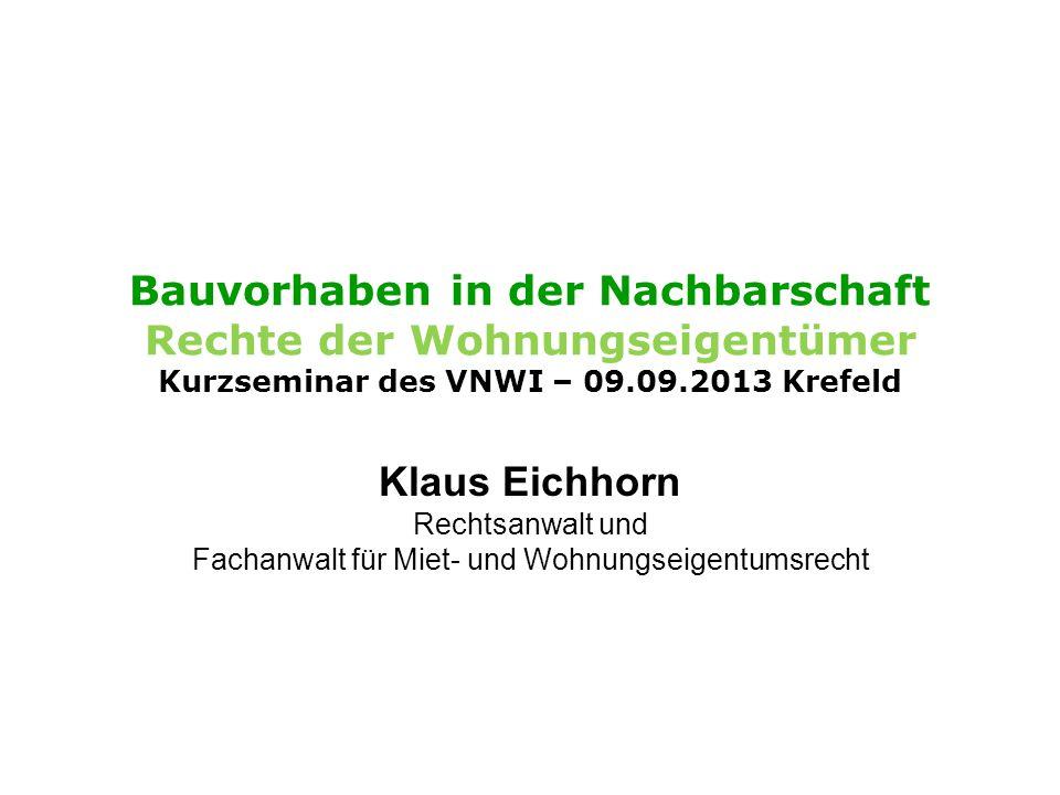 © RA/FA MuW Klaus Eichhorn Bauvorhaben in der Nachbarschaft 01.07.2013 VNWI Köln 12 Norm der BauO NRW Regelungszweck Drittschutz ja (+) nein (-) § 16 Schutz gegen schädliche Einflüsse (Wasser, Schädlinge, u.a.) (-) Gefahrenabwehr für Bauherrn und Bewohner, aber im Einzelfall (+) § 17 Brandschutz(-) soweit nur Schutz für die Bewohner, z.B.