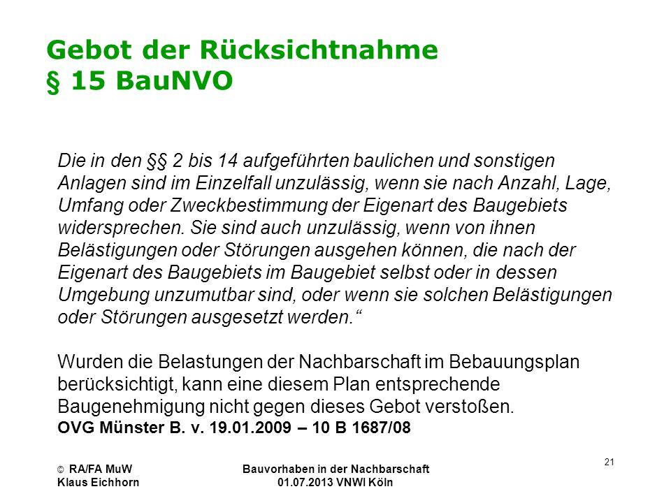 © RA/FA MuW Klaus Eichhorn Bauvorhaben in der Nachbarschaft 01.07.2013 VNWI Köln 21 Gebot der Rücksichtnahme § 15 BauNVO Die in den §§ 2 bis 14 aufgef