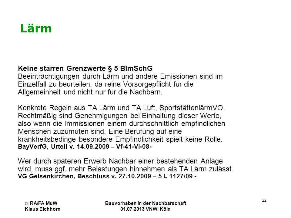 © RA/FA MuW Klaus Eichhorn Bauvorhaben in der Nachbarschaft 01.07.2013 VNWI Köln 22 Lärm Keine starren Grenzwerte § 5 BImSchG Beeinträchtigungen durch
