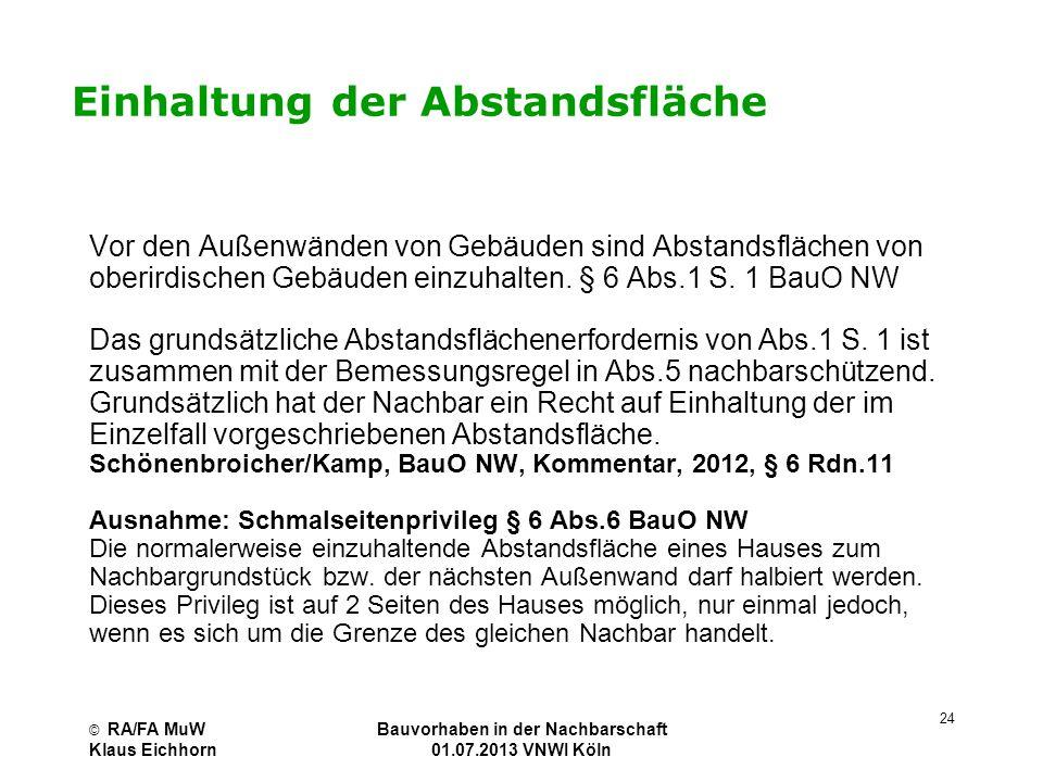 © RA/FA MuW Klaus Eichhorn Bauvorhaben in der Nachbarschaft 01.07.2013 VNWI Köln 24 Einhaltung der Abstandsfläche Vor den Außenwänden von Gebäuden sin