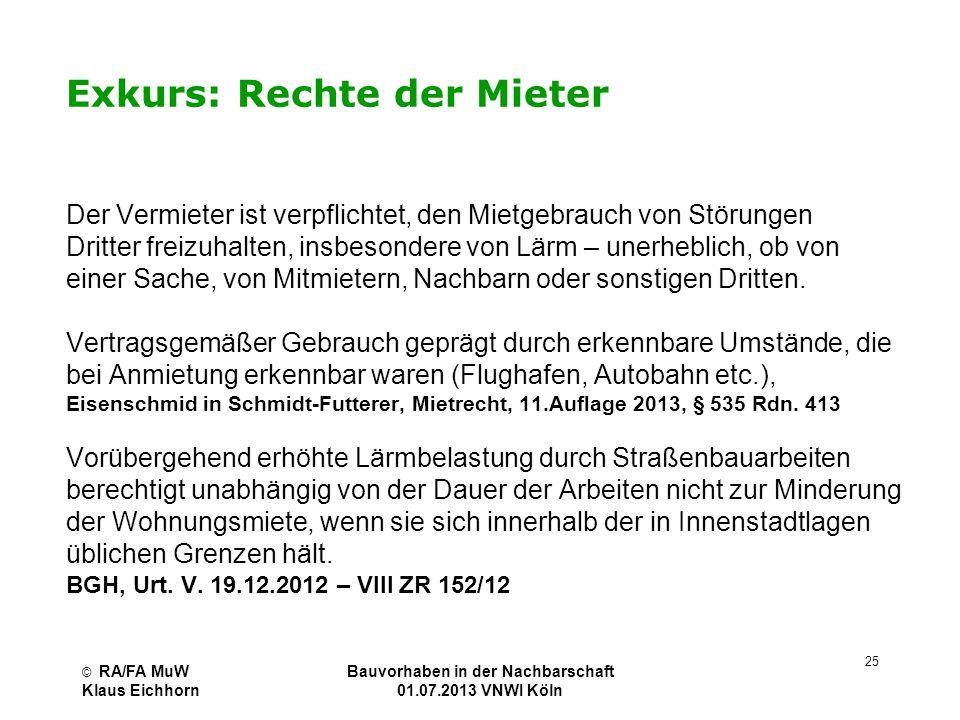 © RA/FA MuW Klaus Eichhorn Bauvorhaben in der Nachbarschaft 01.07.2013 VNWI Köln 25 Exkurs: Rechte der Mieter Der Vermieter ist verpflichtet, den Miet