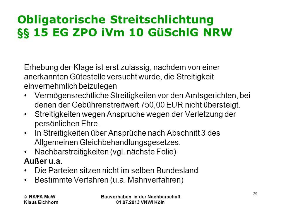 Obligatorische Streitschlichtung §§ 15 EG ZPO iVm 10 GüSchlG NRW Erhebung der Klage ist erst zulässig, nachdem von einer anerkannten Gütestelle versuc