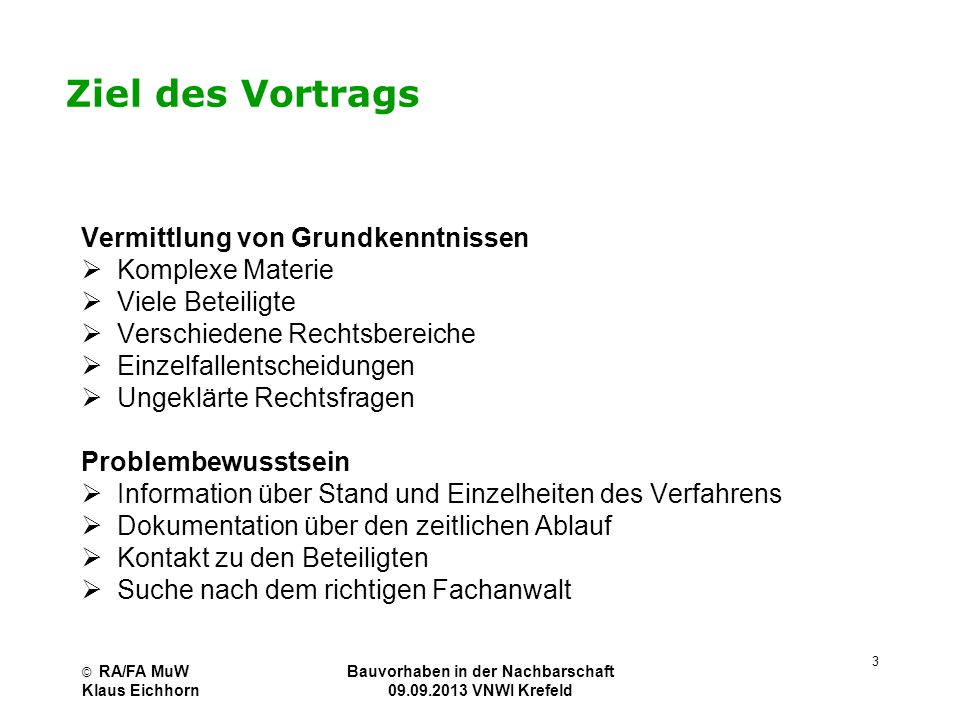 © RA/FA MuW Klaus Eichhorn Bauvorhaben in der Nachbarschaft 01.07.2013 VNWI Köln 14 Norm der BauO NRW Regelungszweck Drittschutz ja (+) nein (-) § 74 Beteiligung der Angrenzer (+) soweit die Norm Drittschutz gewährt § 75 Baugenehmigung und BaubeginnRechtschutz des Nachbarn nur, soweit ihn nachbarschützende Vorschriften verletzt sind und er dies fristgerecht geltend gemacht hat § 76 TeilbaugenehmigungZum Schutz seiner Rechte muss der Nachbar bereits hiergegen vorgehen, damit sie bei der Prüfung der endgültigen Baugenehmigung gebunden zu sein.
