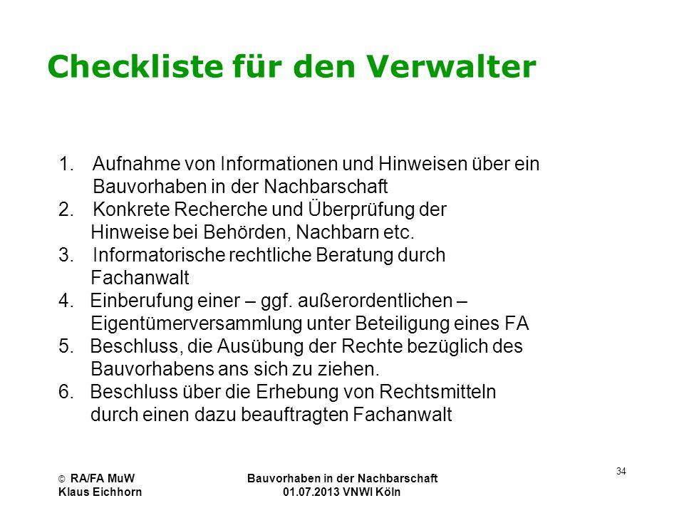 © RA/FA MuW Klaus Eichhorn Bauvorhaben in der Nachbarschaft 01.07.2013 VNWI Köln 34 Checkliste für den Verwalter 1.Aufnahme von Informationen und Hinw