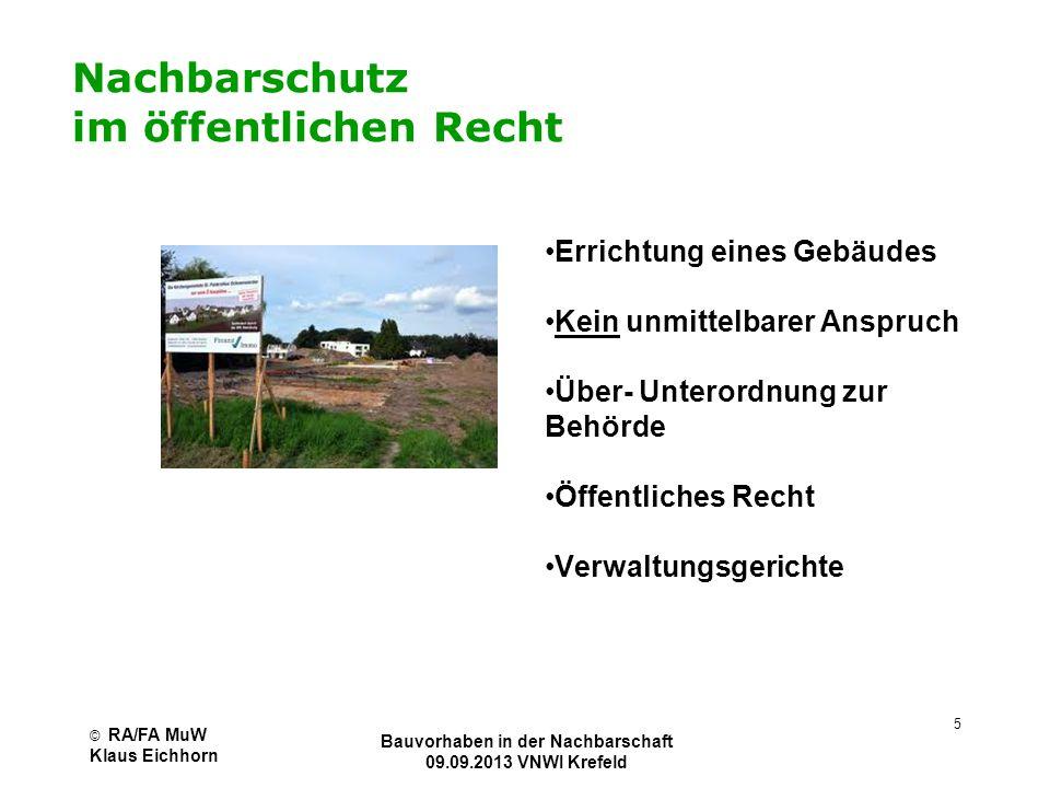 © RA/FA MuW Klaus Eichhorn Bauvorhaben in der Nachbarschaft 09.09.2013 VNWI Krefeld 6 Wer ist rechtlich betroffener Nachbar im Baurecht.