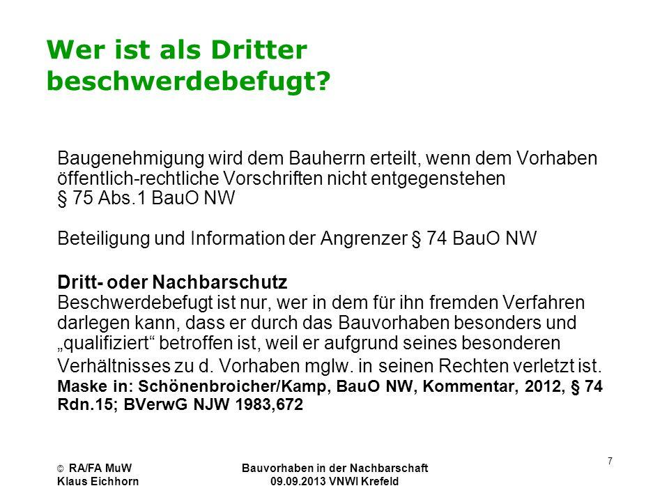 © RA/FA MuW Klaus Eichhorn Bauvorhaben in der Nachbarschaft 09.09.2013 VNWI Krefeld 7 Wer ist als Dritter beschwerdebefugt? Baugenehmigung wird dem Ba