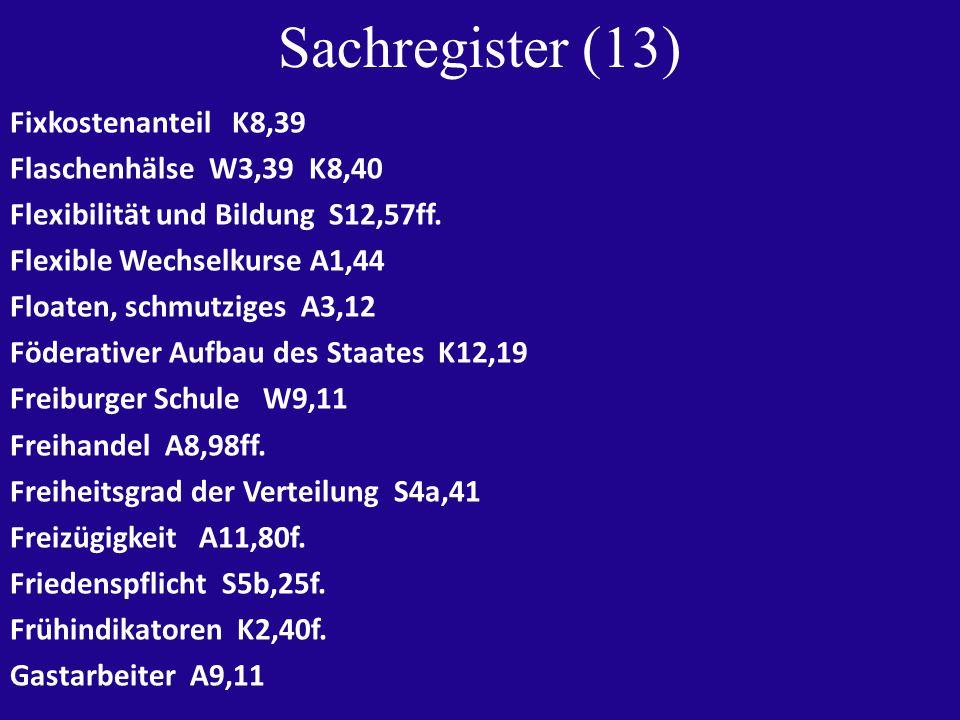 Sachregister (13) Fixkostenanteil K8,39 Flaschenhälse W3,39 K8,40 Flexibilität und Bildung S12,57ff.