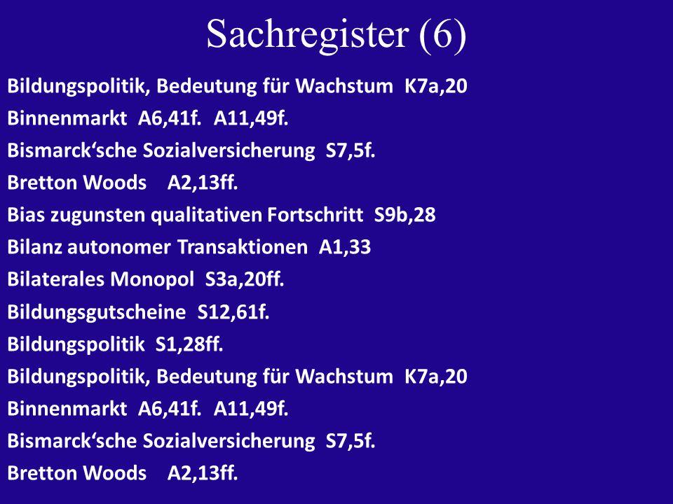 Sachregister (6) Bildungspolitik, Bedeutung für Wachstum K7a,20 Binnenmarkt A6,41f.