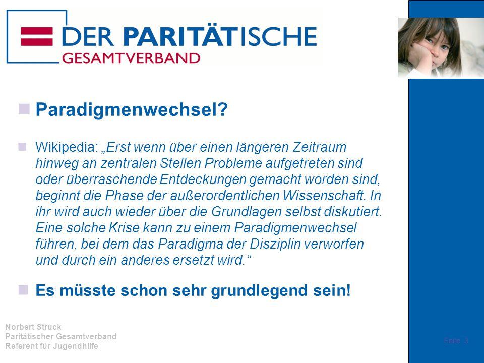"""Norbert Struck Paritätischer Gesamtverband Referent für Jugendhilfe Paradigmenwechsel? Wikipedia: """"Erst wenn über einen längeren Zeitraum hinweg an ze"""