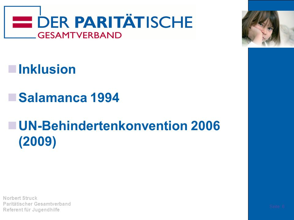 Norbert Struck Paritätischer Gesamtverband Referent für Jugendhilfe Inklusion Salamanca 1994 UN-Behindertenkonvention 2006 (2009) Seite 6